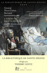 Cahiers de Sainte-Hélène : les 500 derniers jours (1820-1821)