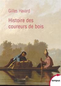 Histoire des coureurs de bois : Amérique du Nord, 1600-1840