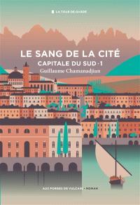 Guillaume Chamanadjian - La tour de garde, Capitale du Sud. Volume 1, Le sang de la cité