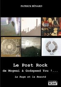 Le post rock : de Mogwaï à Godspeed You!... : la rage et la beauté