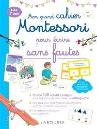 Mon grand cahier Montessori pour écrire sans fautes : dès 7 ans