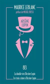 Arsène Lupin. Volume 4, 813; La double vie d'Arsène Lupin; Les trois crimes d'Arsène Lupin