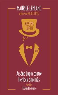 Arsène Lupin. Volume 2, Arsène Lupin contre Herlock Sholmès; Suivi de L'aiguille creuse