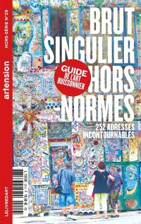 Artension, hors-série. n° 29, Brut, singulier, hors normes : le guide de l'art buissonnier : 252 adresses incontournables