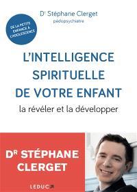 L'intelligence spirituelle de votre enfant : la révéler et la développer : du jeune enfant au jeune adulte