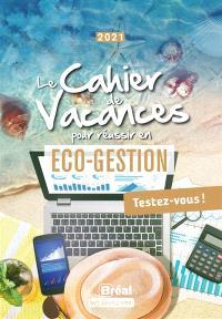 Le cahier de vacances pour réussir en éco-gestion : testez-vous ! : 2021