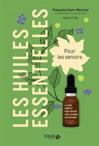 Les huiles essentielles pour les seniors : le guide complet pour traiter tous les maux au quotidien