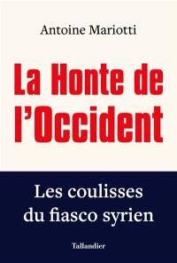 La honte de l'Occident : les coulisses du fiasco syrien
