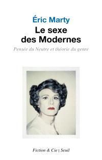 Le sexe des modernes : pensée du neutre et théorie du genre : essai