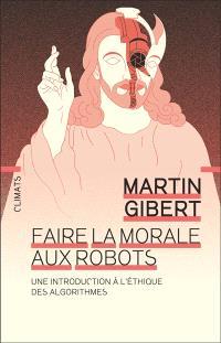 Faire la morale aux robots : une introduction à l'éthique des algorithmes