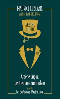 Arsène Lupin. Volume 1, Arsène Lupin, gentleman-cambrioleur; Suivi de Les confidences d'Arsène Lupin