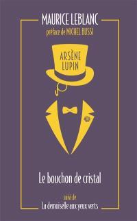 Arsène Lupin. Volume 3, Le bouchon de cristal; Suivi de La demoiselle aux yeux verts