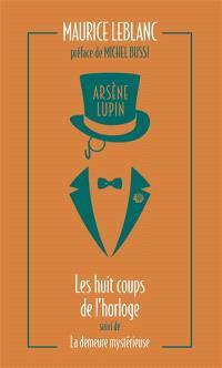 Arsène Lupin. Volume 6, Les huit coups de l'horloge; Suivi de La demeure mystérieuse