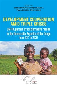 Development cooperation amid triple crises : UNFPA pursuit of transformative results in the Democratic Republic of the Congo from 2017 to 2020