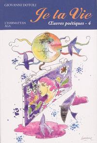 Je la vie : oeuvres poétiques. Volume 4, 2014-2017
