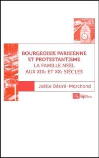 Bourgeoisie parisienne et protestantisme : la famille Neel aux XIXe et XXe siècles. Volume 2