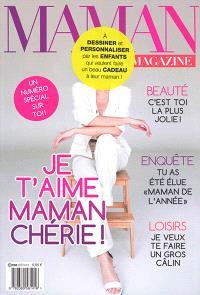 Maman magazine : je t'aime maman chérie !