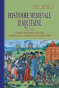 Histoire médiévale d'Aquitaine. Volume 1, Les relations franco-anglaises au Moyen Age et leurs influences à long terme