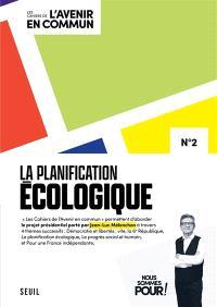 Les cahiers de l'avenir en commun. Volume 2, La planification écologique
