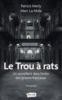 Le trou à rats : un surveillant dans l'enfer des prisons françaises : témoignage