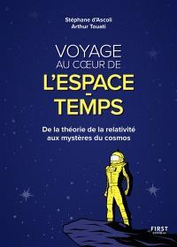 Voyage au coeur de l'espace-temps : de la théorie de la relativité aux mystères du cosmos