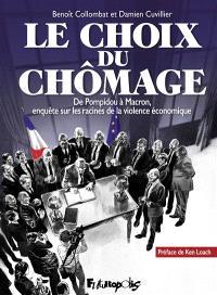 Le choix du chômage : de Pompidou à Macron, enquête sur les racines de la violence économique