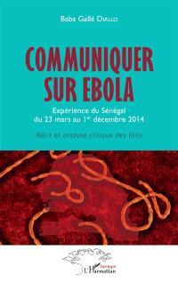 Communiquer sur Ebola : expérience du Sénégal du 23 mars au 1er décembre 2014 : récit et analyse critique des faits