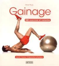 Gainage : 300 exercices et variantes : santé, forme, préparation physique