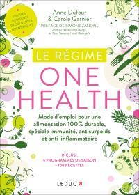 Le régime one health (= une seule santé) : mode d'emploi pour une alimentation 100 % durable, spéciale immunité, antisurpoids et anti-inflammatoire
