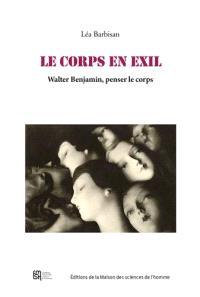 Le corps en exil : Walter Benjamin, penser le corps