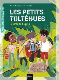 Les petits Toltèques. Volume 1, Le défi de Lupita