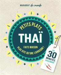 Petits plats thaï : c'est meilleur à la maison : en 30 minutes seulement