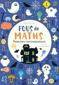 Fous de maths : problèmes fantasmagoriques