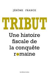 Tribut : une histoire fiscale de la conquête romaine