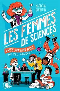 100 % bio, Les femmes de sciences vues par une ado un peu vénère !