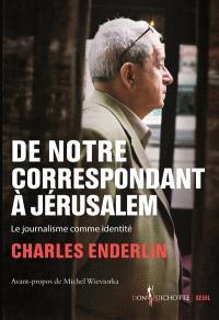 De notre correspondant à Jérusalem : le journalisme comme identité
