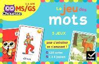 Le jeu des mots : 5 jeux pour s'entraîner en s'amusant ! : MS-GS, 4-6 ans