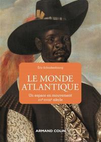 Le monde atlantique : un espace en mouvement : XVe-XVIIIe siècle
