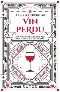 A la recherche du vin perdu : une aventure oenologique dont vous êtes le héros