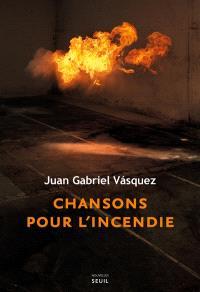 Chansons pour l'incendie, Juan Gabriel Vasquez