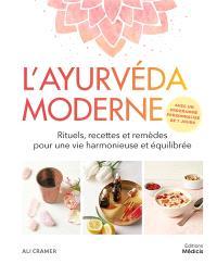 L'ayurvéda moderne : rituels, recettes et remèdes pour une vie harmonieuse et equilibrée
