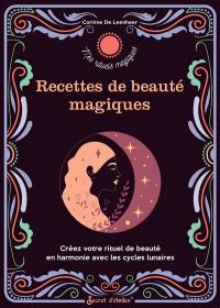 Recettes de beauté magiques : créez votre rituel de beauté en harmonie avec les cycles lunaires