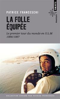 La folle équipée : le premier tour du monde en ULM, 1984-1987 : récit
