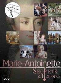 Marie-Antoinette : secrets d'histoire