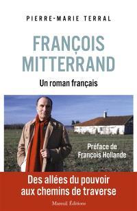 François Mitterrand : un roman français : des allées du pouvoir aux chemins de traverse
