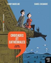 Histoire dessinée de la France. Volume 7, Croisades et cathédrales : d'Aliénor à Saint Louis