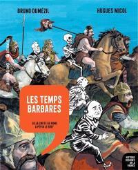 Histoire dessinée de la France. Volume 4, Les temps barbares : de la chute de Rome à Pépin le Bref