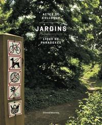 Jardins : lieux de paradoxes : actes de colloque
