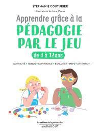 Apprendre grâce à la pédagogie par le jeu : de 4 à 12 ans : motricité, tonus, confiance, espace et temps, attention