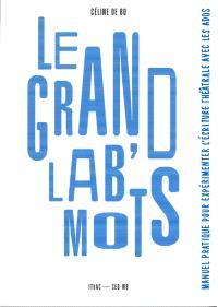 Le grand lab' mots : manuel pratique pour expérimenter l'écriture théâtrale avec les ados